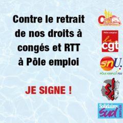 Contre le retrait de nos droits à congés et RTT à Pôle emploi : JE SIGNE !