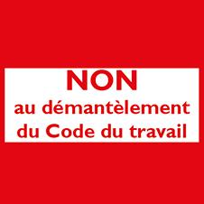 Non au démantèlement du Code du travail :